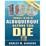 100 Things to Do in Albuquerque Before You Die, 2nd Edition